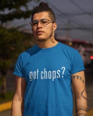 Got Chops T-Shirt