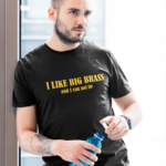 I Like Big Brass T-Shirt