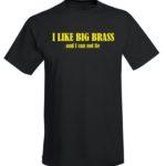 I Like Big Brass T-Shirt