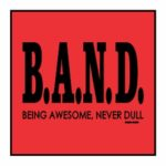 B.A.N.D. Being Awesome Never Dull Magnet