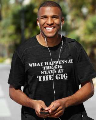 What Happens at the Gig T-shirt