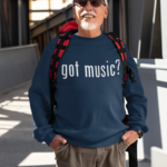 Got Music? Choose Your Print Sweatshirt