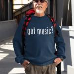 Got Music? Choose Your Print Sweatshirt